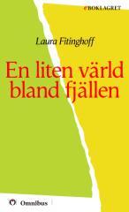 Laura Fitinghoff - En liten värld bland fjällen [ prosa barn ] [1a tryckta utgåva 1885, Senaste tryckta utgåva 1991, 129 s. ].pdf