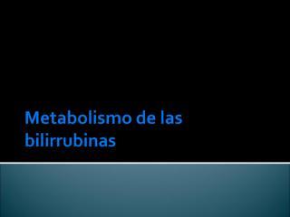 Metabolismo de las Bilirrubinas.ppt
